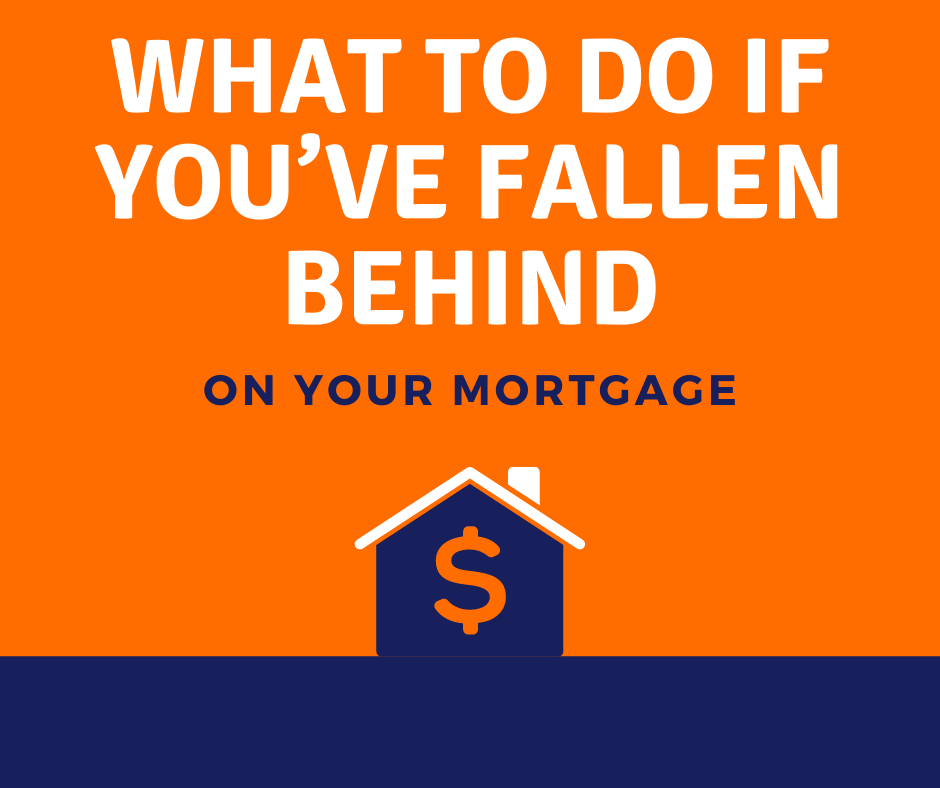 What To Do If You've Fallen Behind On Your Mortgage